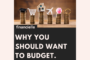 Why You Should Want to Budget