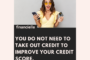 You do not need to take out credit to improve your credit score...