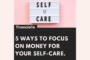 5 way to focus on money for your self-care