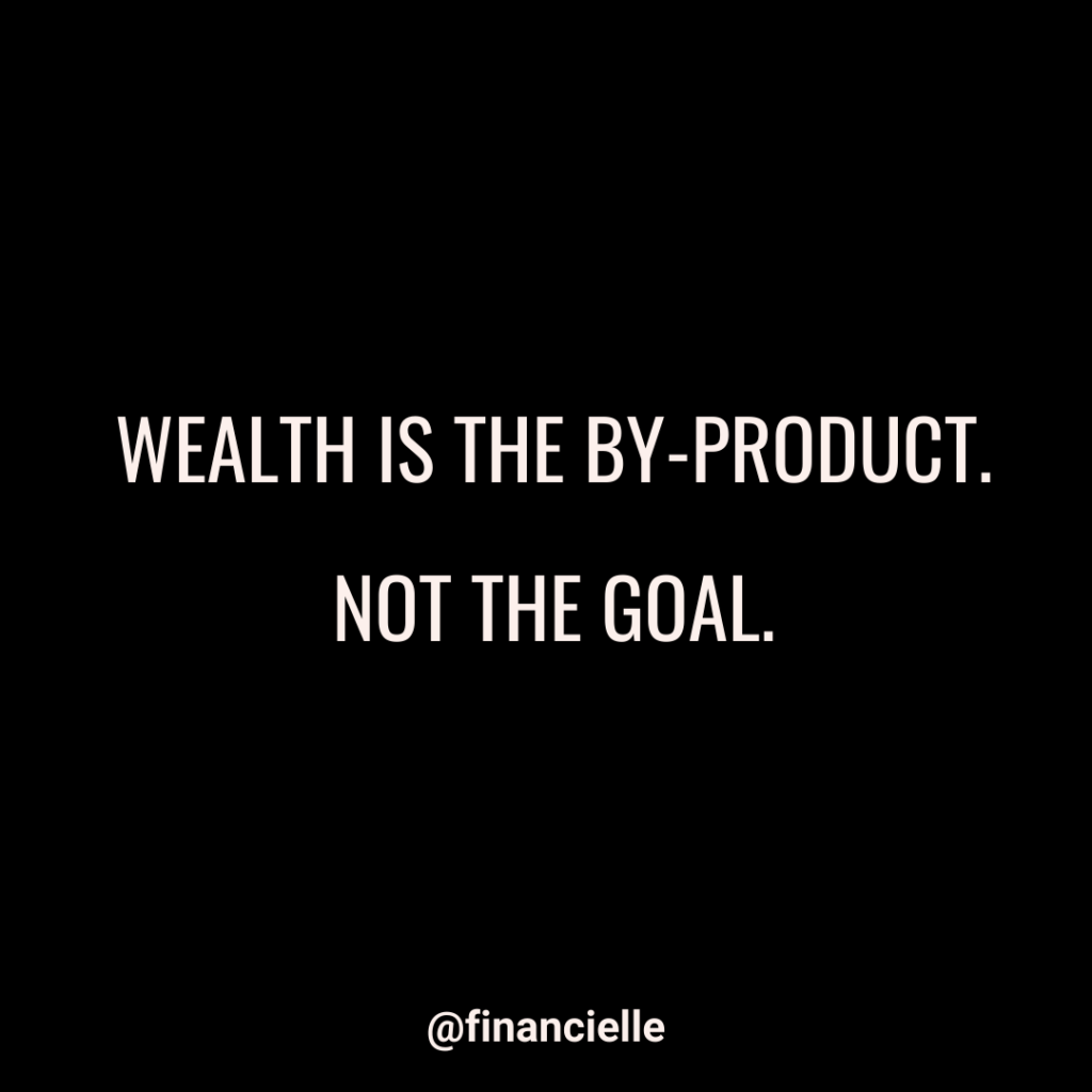 WEALTH IS THE BYPRODUCT