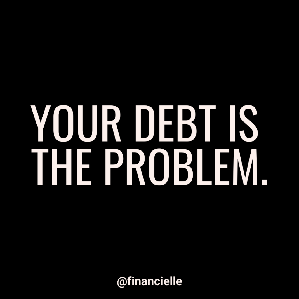 Your debt is the problem.