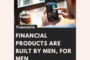 financial products build by men for men women investing more men than women